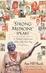 Strong Medicine Speaks: A Native American Elder Has Her Say by Amy Hill Hearth (2008-03-18)
