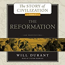 The Reformation: A History of European Civilization from Wycliffe to Calvin, 1300 1564 (Story of Civilization)