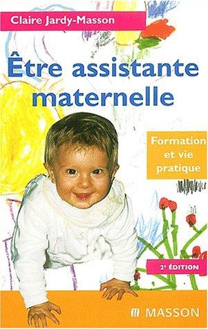 Etre assistante maternelle. Formation et vie pratique, 2me dition