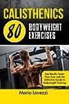 Calisthenics: 80 Bodyweight Exercises...