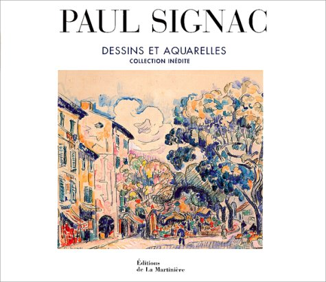 Paul Signac. Dessins et aquarelles, Collection inédite par Marina Ferretti Bocquillon