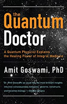 The Quantum Doctor: A Quantum Physicist Explains the Healing Power of Integral Medicine von [Goswami PhD, Amit]