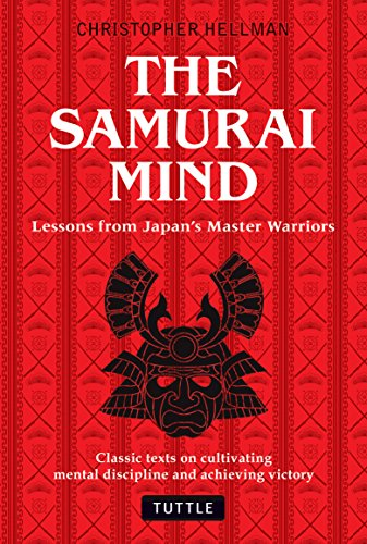 Samurai Mind: Lessons from Japan's Master Warriors (Classic texts on cultivating mental discipline and achieving victory)