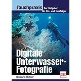 Digitale Unterwasser-Fotografie: Der Ratgeber für Ein- und Umsteiger (Tauchpraxis)