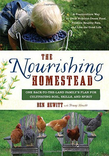 The Nourishing Homestead: One Back-to-the-Land Family's Plan for Cultivating Soil, Skills, and Spirit by Hewitt, Ben, Hewitt, Penny (2015) Paperback