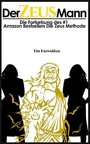Der Zeus Mann: frauen ansprechen, frauen verführen, frauen kennenlernen, frauen erobern, frauen verstehen, flirten lernen, flirten für männer (Die Zeus Serie  2)
