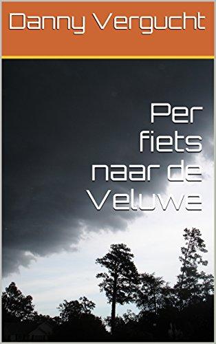 Per fiets naar de Veluwe (Dutch Edition) por Danny Vergucht