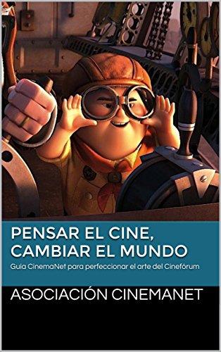 Pensar el cine, cambiar el mundo: Guía CinemaNet para perfeccionar el arte del Cinefórum por Asociación CinemaNet