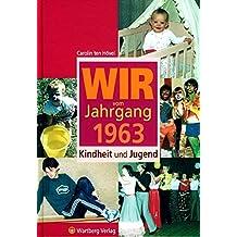 Wir vom Jahrgang 1963: Kindheit und Jugend (Jahrgangsbände)