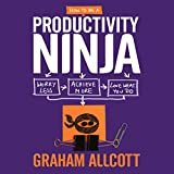 How to be a Productivity Ninja: Worry Less,...