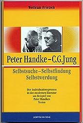 Peter Handke - C. G. Jung. Selbstsuche - Selbstfindung, Selbstwerdung. Der Individuationsprozess in der modernen Literatur am Beispiel von Peter Handkes Texten