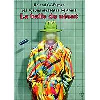 Les Futurs mystères de Paris, tome 1 : La Balle du néant