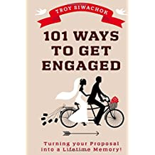 101 Ways To Get Engaged: Turning Your Proposal Into A Lifetime Memory!!