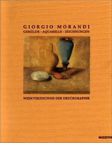 Giorgio Morandi. Gemälde, Aquarelle, Zeichnungen. Werkverzeichnis der Druckgraphik
