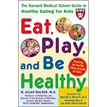 Eat, Play and Be Healthy: The Harvard Medical School Guide to Healthy Eating for Kids