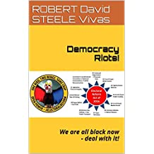 Democracy Riots!: We are all black now - deal with it! (Trump Revolution Book 2)