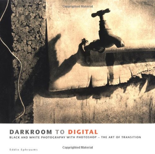 Darkroom To Digital: Black and White Photography with Photoshop - The Art of Transition by Eddie Ephraums (2004-11-30)