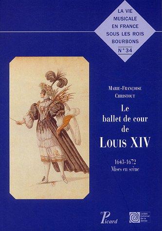 Le Ballet de cour de Louis XIV: 1643-1672 - mises en scènes par Centre national de la danse (CND)