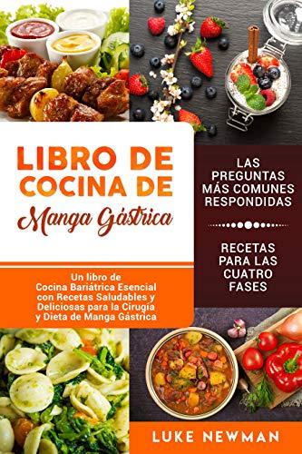 Libro de Cocina de Manga Gástrica: Un libro de Cocina Bariátrica Esencial con Recetas Saludables y Deliciosas para la Cirugía y Dieta de Manga ...