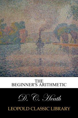 The Beginner's Arithmetic por D. C. Heath