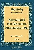 Zeitschrift für Deutsche Philologie, 1893, Vol. 25 (Classic Reprint)