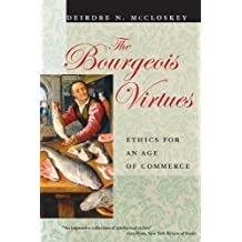 The Bourgeois Virtues: Ethics for an Age of Commerce by Deirdre N. McCloskey (2006-07-15)