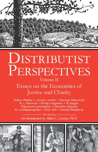Distributist Perspectives: Volume II: Essays on the Economics of Justice and Charity: 2 (Distributist Perspectives series)