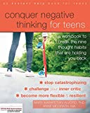 Conquer Negative Thinking for Teens: A Workbook to Break the Thought Habits That Are Holding You Back