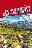 Nationalparkroute USA - Nordwest: Routenreiseführer durch die schönsten Nationalparks zwischen Westküste und Wüste - Marion Landwehr