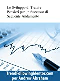 eBook Gratis da Scaricare Lo Sviluppo di Tratti e Pensieri per un Successo di Seguente Andamento Trend Following Mentor (PDF,EPUB,MOBI) Online Italiano
