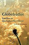 Globetrotter: Familien in interkulturellen Dienst - Annemie Grosshauser
