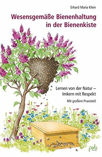 Wesensgemäße Bienenhaltung in der Bienenkiste: Lernen von der Natur - Imkern mit Respekt -