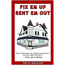 Fix 'em Up, Rent 'em Out: How to Start Your Own House Fix-up & Rental Business in Your Spare Time; or, Investing in Real Estate and Creating Wealth with Fixer-Upper Houses by Terry W. Sprouse (2007-09-19)