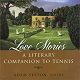 Love Stories: A Literary Companion to Tennis by Adam Sexton (2003-04-01)