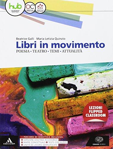 Libri in movimento. Poesia, teatro, temi, attualit. Per le Scuole superiori. Con e-book. Con espansione online