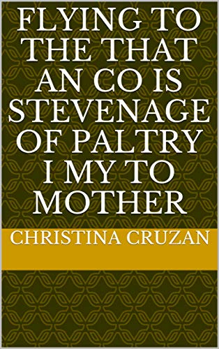 Flying to The that an co is Stevenage of paltry i my to mother (Italian Edition)