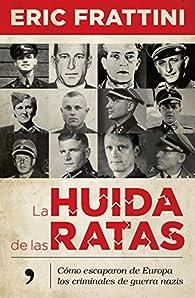 La huida de las ratas: Cómo escaparon de Europa los criminales de guerra nazis par Eric Frattini