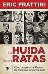 La huida de las ratas: Cómo escaparon de Europa los criminales de guerra nazis par Frattini