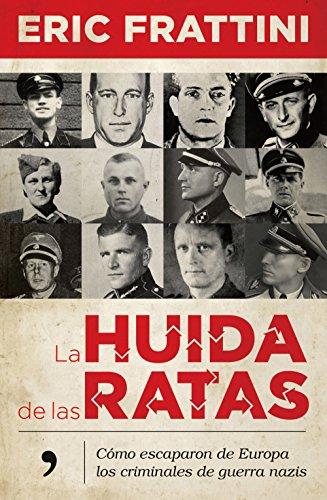 La huida de las ratas: Cómo escaparon de Europa los criminales de guerra nazis (Fuera de Colección)