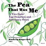 The Pea That Was Me: A Two Dads' Egg Donation and Surrogacy Story: Volume 6