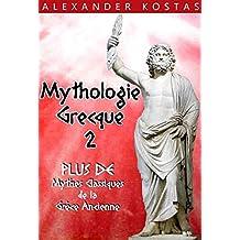 Mythologie Grecque 2: Plus de Mythes Classiques de la Grèce Ancienne ; Mettant en Scène Zeus, Prométhée, Le roi Midas, la boîte de Pandore, Eros, Psyché, et plus de Dieux Grecs et Romains