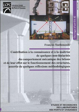 Contribution à la connaissance et à la maîtrise de quelques non-linéarités du comportement mécanique des bétons et de leur effet sur le fonctionnement ... de quelques réflexions méthodologiques
