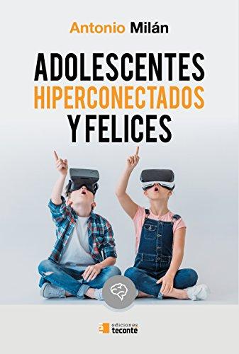 Adolescentes hiperconectados y felices (Crécete) eBook: Milán ...