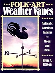 Folk Art Weather Vanes: Authentic American Patterns for Wood and Metal