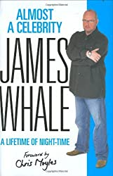 Almost a Celebrity: A Lifetime of Night-Time by James Whale (2007-10-01)