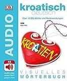 Visuelles Wörterbuch Kroatisch Deutsch: Mit Audio-App - Jedes Wort gesprochen