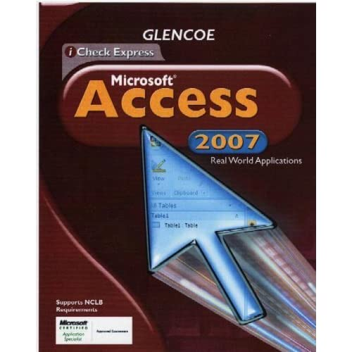 iCheck Series, Microsoft Office Access 2007, Real World Applications, Student Edition (ACHIEVE MICROSOFT OFFICE 2003) by McGraw-Hill Education (2008) Hardcover