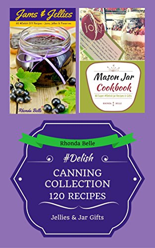 Canning Collection (Jams & Jar Gifts) (120 #Delish Recipes) (English Edition)