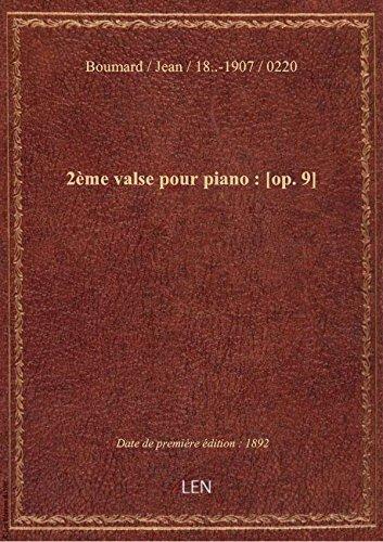 2ème valse pour piano : [op. 9] / par Jean Boumard ; [couv. ornée par] Bt