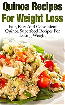 Quinoa Recipes For Weight Loss Fast Easy And Convenient Quinoa Superfood Recipes For Loosing Weight Quinoa Weight Loss Grain Healthy Quick Natural Food Ebook Wolber Louise Amazon Co Uk Kindle Store